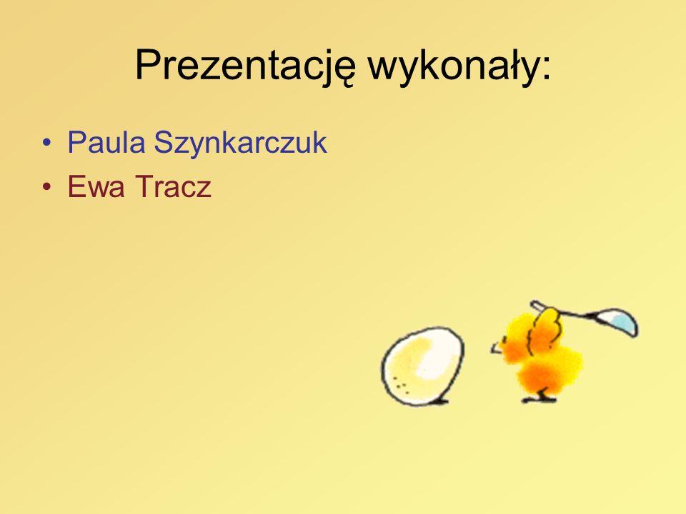 Prezentację wykonały: Paula Szynkarczuk Ewa Tracz
