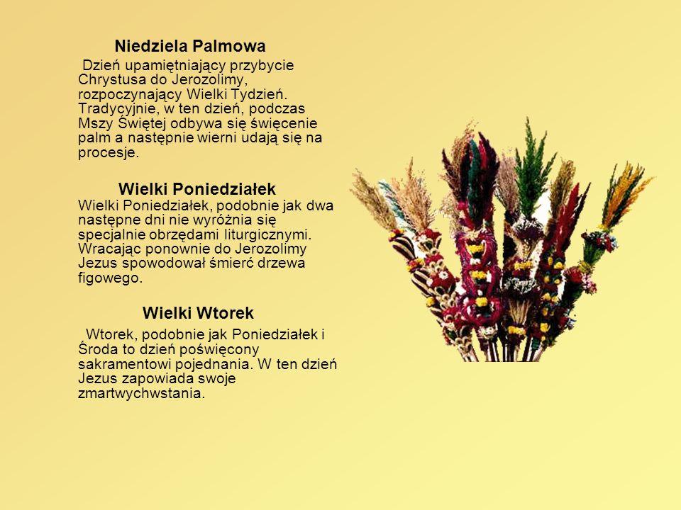 Niedziela Palmowa Dzień upamiętniający przybycie Chrystusa do Jerozolimy, rozpoczynający Wielki Tydzień. Tradycyjnie, w ten dzień, podczas Mszy Święte