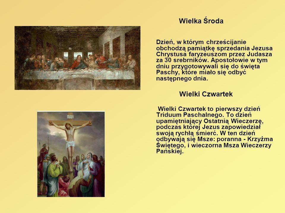 Wielka Środa Dzień, w którym chrześcijanie obchodzą pamiątkę sprzedania Jezusa Chrystusa faryzeuszom przez Judasza za 30 srebrników. Apostołowie w tym