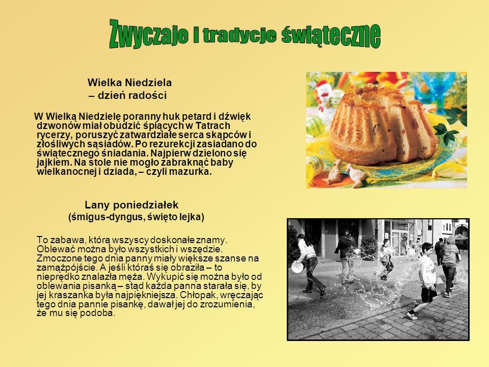 Wielka Niedziela – dzień radości W Wielką Niedzielę poranny huk petard i dźwięk dzwonów miał obudzić śpiących w Tatrach rycerzy, poruszyć zatwardziałe