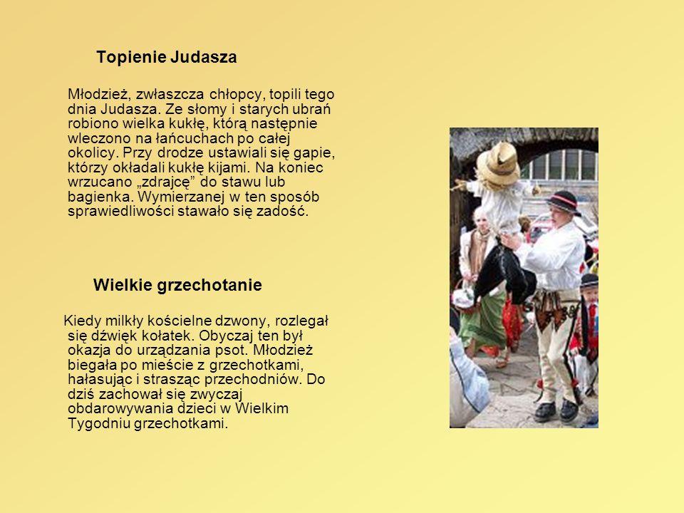 Topienie Judasza Młodzież, zwłaszcza chłopcy, topili tego dnia Judasza. Ze słomy i starych ubrań robiono wielka kukłę, którą następnie wleczono na łań