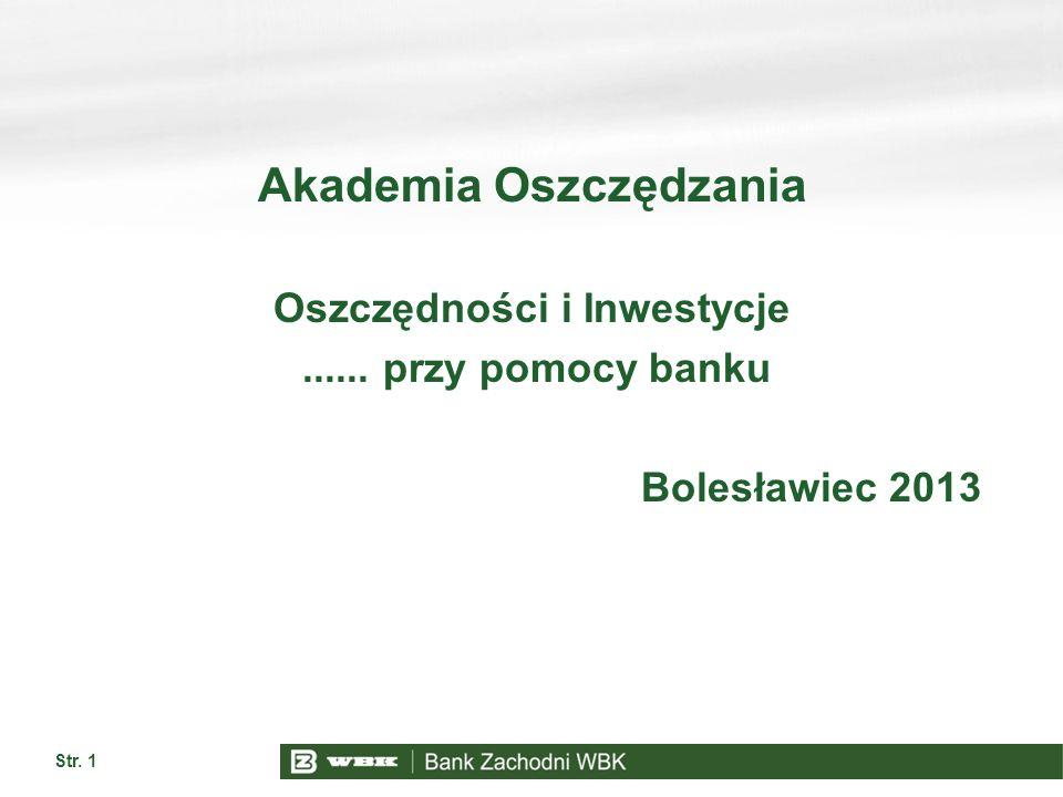 Str. 1 Akademia Oszczędzania Oszczędności i Inwestycje...... przy pomocy banku Bolesławiec 2013
