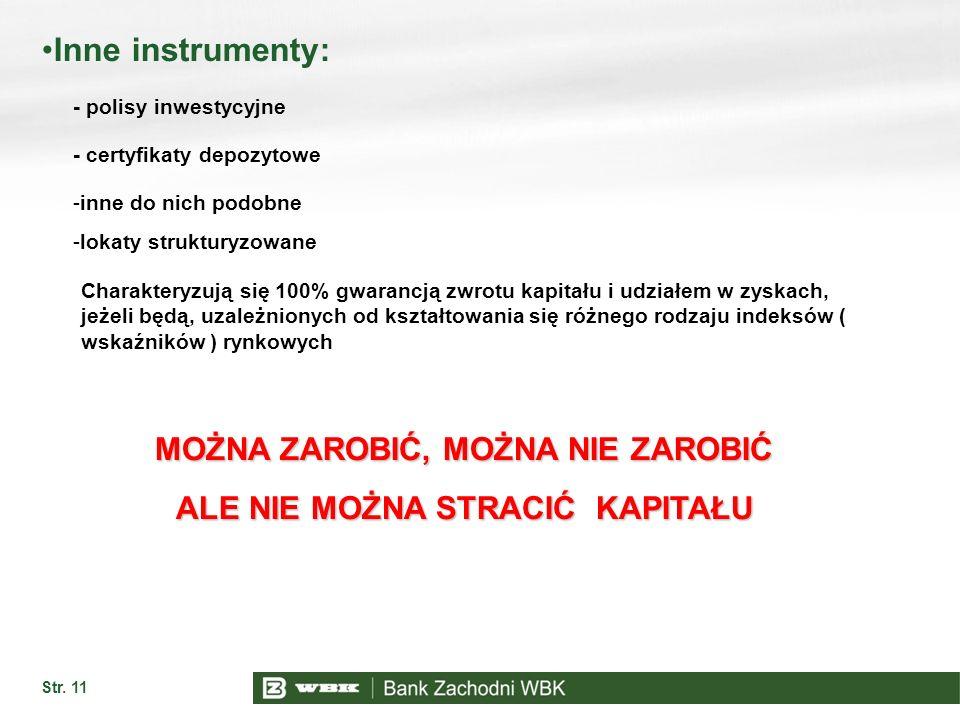 Str. 11 Inne instrumenty: - polisy inwestycyjne - certyfikaty depozytowe -inne do nich podobne -lokaty strukturyzowane Charakteryzują się 100% gwaranc