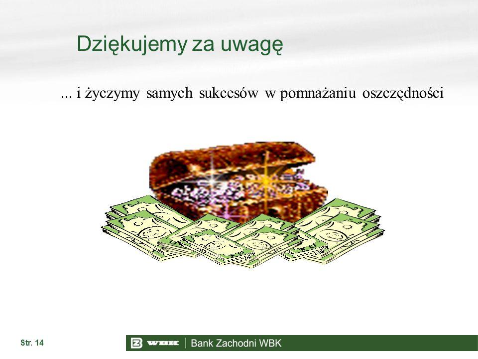 Str. 14 Dziękujemy za uwagę... i życzymy samych sukcesów w pomnażaniu oszczędności