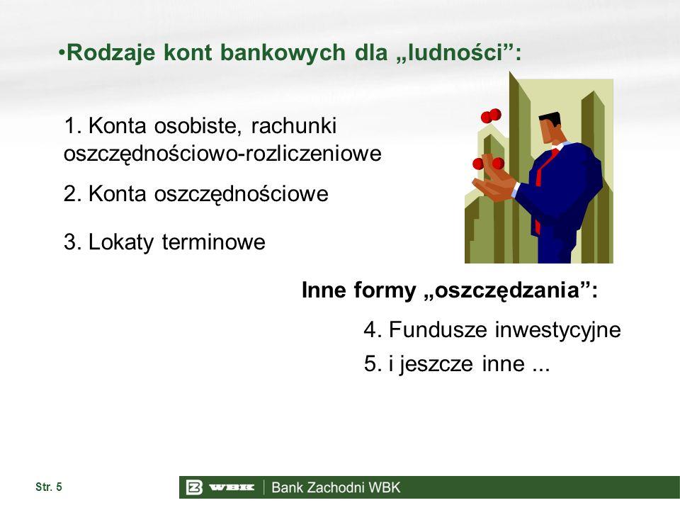 Str. 5 Rodzaje kont bankowych dla ludności: 1. Konta osobiste, rachunki oszczędnościowo-rozliczeniowe 2. Konta oszczędnościowe 3. Lokaty terminowe Inn