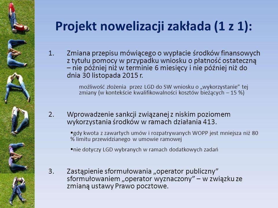 Projekt nowelizacji zakłada (1 z 1): 1.Zmiana przepisu mówiącego o wypłacie środków finansowych z tytułu pomocy w przypadku wniosku o płatność ostateczną – nie później niż w terminie 6 miesięcy i nie później niż do dnia 30 listopada 2015 r.