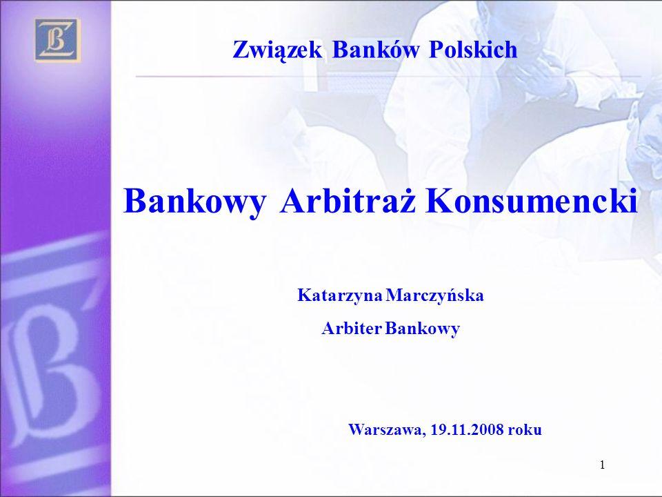 1 Bankowy Arbitraż Konsumencki Związek Banków Polskich Katarzyna Marczyńska Arbiter Bankowy Warszawa, 19.11.2008 roku