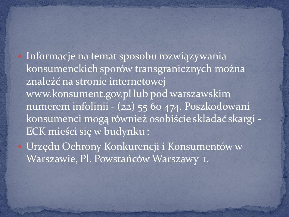 Informacje na temat sposobu rozwiązywania konsumenckich sporów transgranicznych można znaleźć na stronie internetowej www.konsument.gov.pl lub pod war