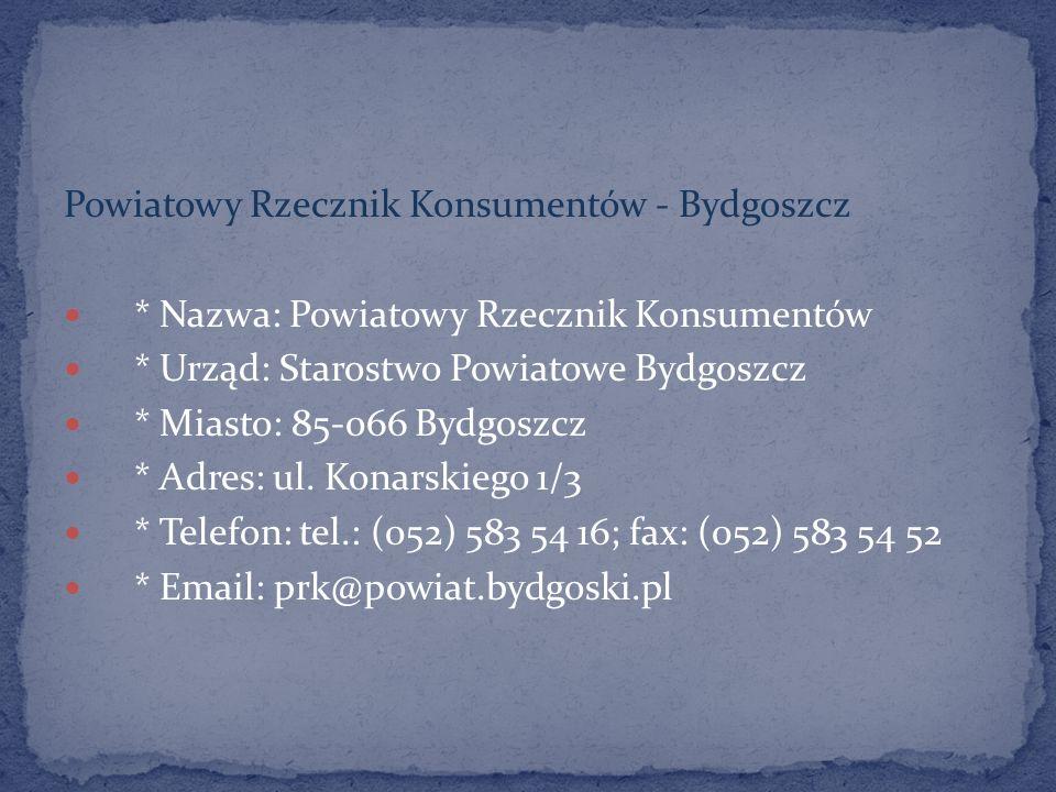 Powiatowy Rzecznik Konsumentów - Bydgoszcz * Nazwa: Powiatowy Rzecznik Konsumentów * Urząd: Starostwo Powiatowe Bydgoszcz * Miasto: 85-066 Bydgoszcz *