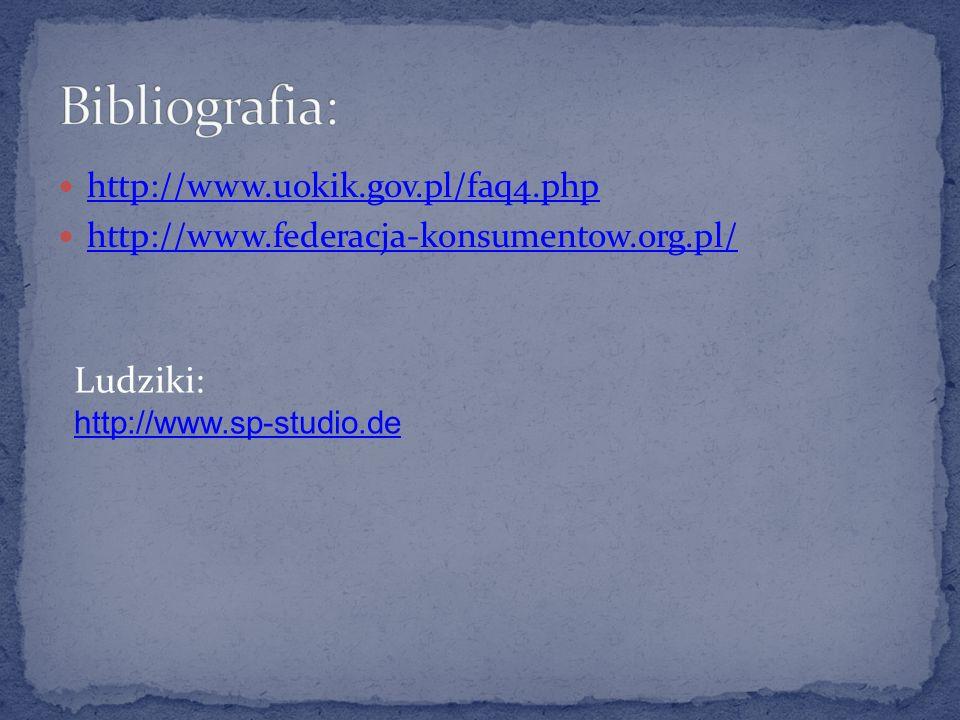 http://www.uokik.gov.pl/faq4.php http://www.federacja-konsumentow.org.pl/ Ludziki: http://www.sp-studio.de