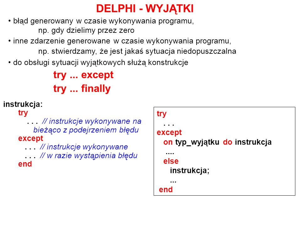 DELPHI - WYJĄTKI błąd generowany w czasie wykonywania programu, np. gdy dzielimy przez zero inne zdarzenie generowane w czasie wykonywania programu, n