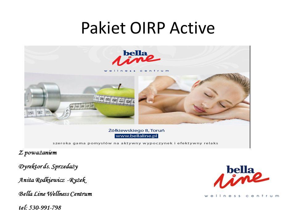 Pakiet OIRP Active Z poważaniem Dyrektor ds. Sprzedaży Anita Rodkiewicz -Ryżek Bella Line Wellness Centrum tel: 530-991-798