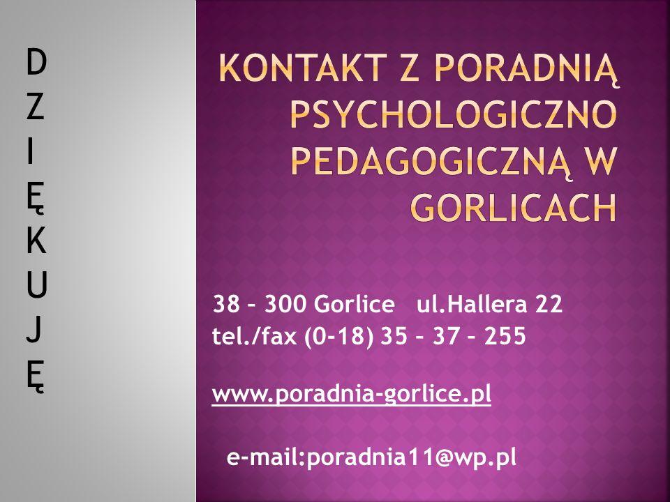 38 – 300 Gorlice ul.Hallera 22 tel./fax (0-18) 35 – 37 – 255 www.poradnia-gorlice.pl e-mail:poradnia11@wp.pl DZIĘKUJĘDZIĘKUJĘ
