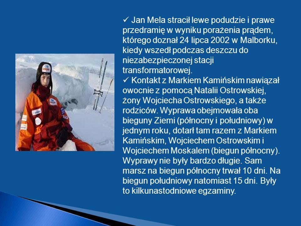 Jan Mela stracił lewe podudzie i prawe przedramię w wyniku porażenia prądem, którego doznał 24 lipca 2002 w Malborku, kiedy wszedł podczas deszczu do niezabezpieczonej stacji transformatorowej.