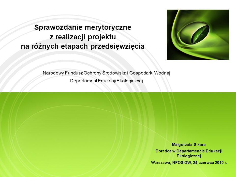 Sprawozdanie merytoryczne z realizacji projektu na różnych etapach przedsięwzięcia Narodowy Fundusz Ochrony Środowiska i Gospodarki Wodnej Departament