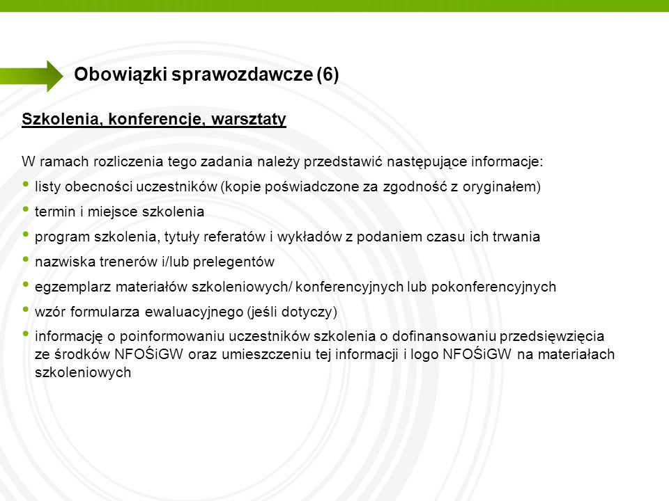 Obowiązki sprawozdawcze (6) Szkolenia, konferencje, warsztaty W ramach rozliczenia tego zadania należy przedstawić następujące informacje: listy obecn