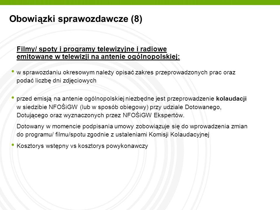 Obowiązki sprawozdawcze (9) Konkursy W ramach rozliczenia tego zadania należy przedstawić: protokół z posiedzenia jury konkursu kopie potwierdzeń odbioru nagród oświadczenie Dotowanego o odprowadzeniu podatku dochodowego od osób fizycznych zgodnie z obowiązującymi przepisami (w przypadku nagród finansowych/ grantów) Imprezy edukacyjne W ramach rozliczenia tego zadania należy przedstawić: sprawozdanie z opisem przebiegu imprezy informacja o konkursach, wystawach, koncertach dokumentacja fotograficzna Ew.