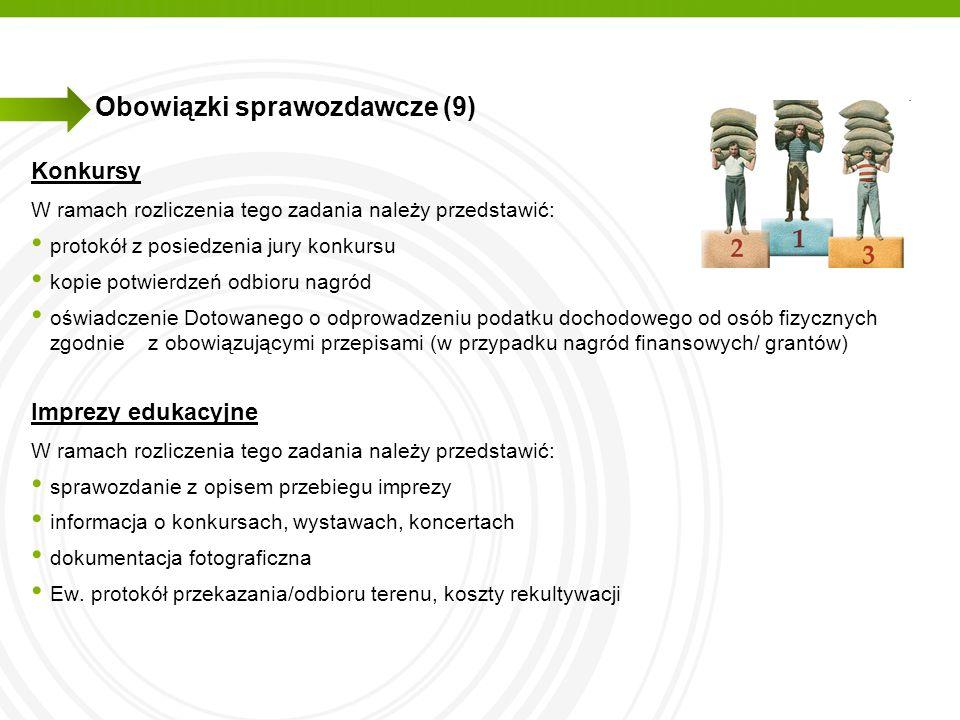 Obowiązki sprawozdawcze (9) Konkursy W ramach rozliczenia tego zadania należy przedstawić: protokół z posiedzenia jury konkursu kopie potwierdzeń odbi