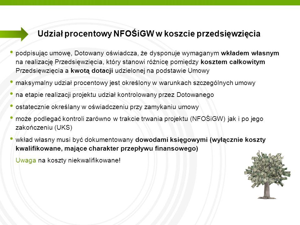 Narodowy Fundusz Ochrony Środowiska i Gospodarki Wodnej Udział procentowy NFOŚiGW w koszcie przedsięwzięcia Maksymalny poziom dofinansowania: Kategoria I (cykl najlepszych artykułów prasowych, reportaży lub felietonów- wydanie wkładki o objętości do 4 kolumn w numerze) do 50% kosztów wydania wkładki edukacyjnej Kategoria II (czasopisma ekologiczne poruszające sprawy związane z ekologią w sposób popularny, o zasięgu ogólnopolskim) do 40% Kategoria III (czasopisma branżowe w całości poświęcone sprawom ekologii) do 40% Kategoria IV (czasopisma adresowane wyłącznie do samorządów lokalnych- wydanie wkładki o objętości do 4 kolumn w numerze) do 50% kosztów wydania wkładki edukacyjnej Udział % musi być kontrolowany przez beneficjenta na etapie realizacji umowy i przedstawiania kosztów