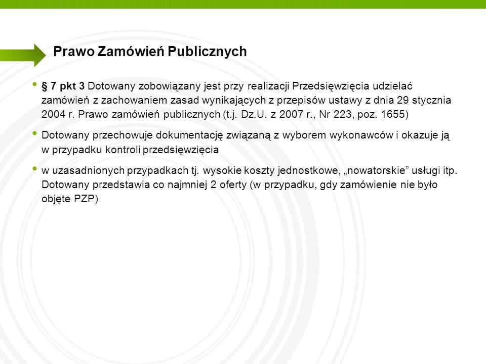 Prawo Zamówień Publicznych § 7 pkt 3 Dotowany zobowiązany jest przy realizacji Przedsięwzięcia udzielać zamówień z zachowaniem zasad wynikających z pr