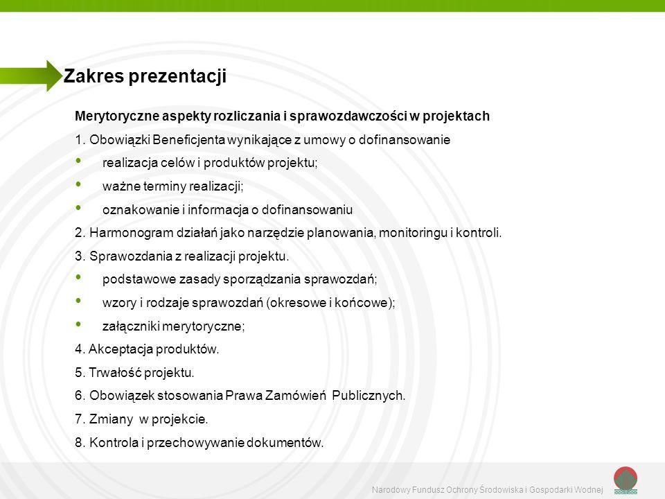 Narodowy Fundusz Ochrony Środowiska i Gospodarki Wodnej Zakres prezentacji Merytoryczne aspekty rozliczania i sprawozdawczości w projektach 1. Obowiąz
