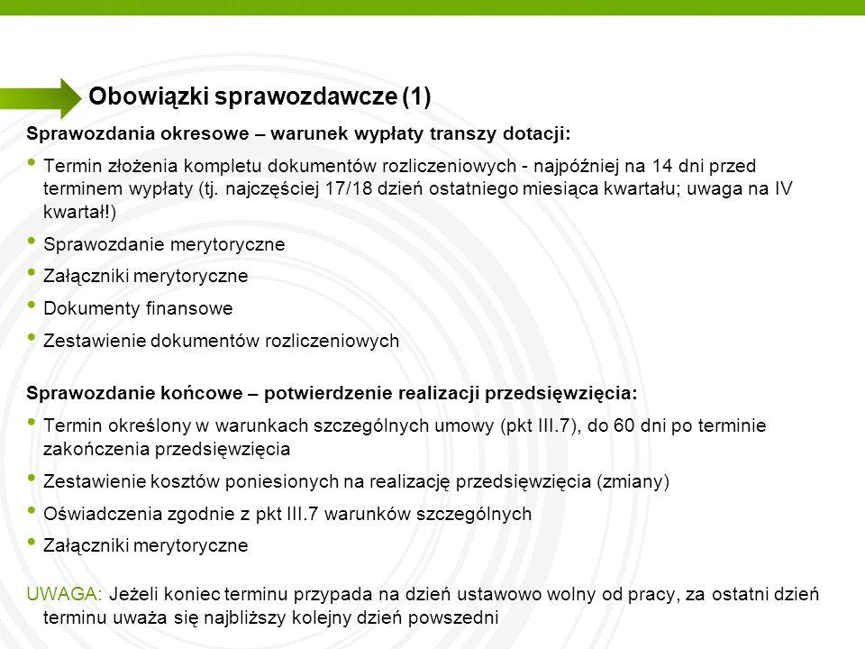 Obowiązki sprawozdawcze (1) Sprawozdania okresowe – warunek wypłaty transzy dotacji: Termin złożenia kompletu dokumentów rozliczeniowych - najpóźniej