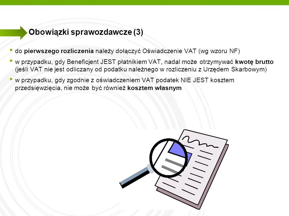 Obowiązki sprawozdawcze (3) do pierwszego rozliczenia należy dołączyć Oświadczenie VAT (wg wzoru NF) w przypadku, gdy Beneficjent JEST płatnikiem VAT,
