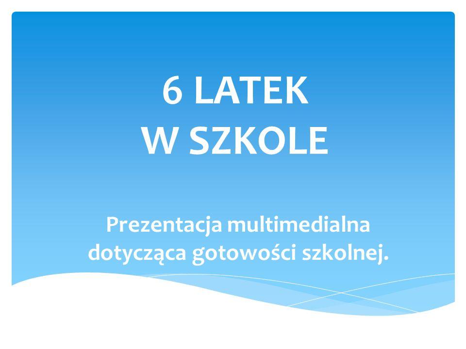 6 LATEK W SZKOLE Prezentacja multimedialna dotycząca gotowości szkolnej.