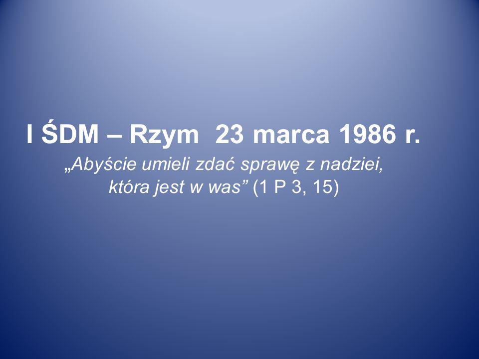 I ŚDM – Rzym 23 marca 1986 r. Abyście umieli zdać sprawę z nadziei, która jest w was (1 P 3, 15)