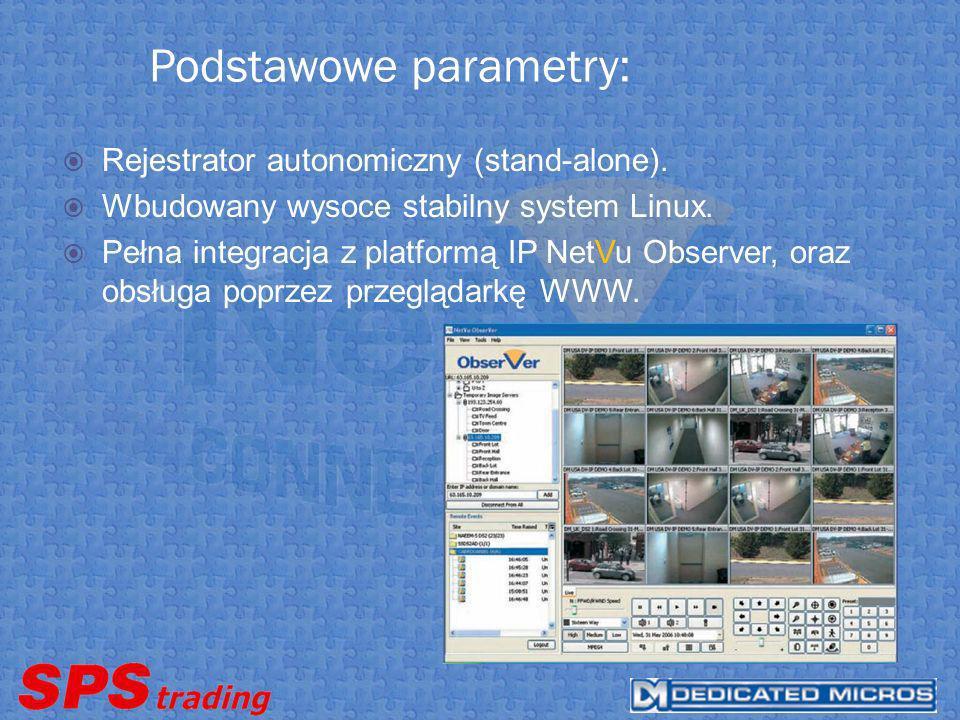 Podstawowe parametry: Rejestrator autonomiczny (stand-alone). Wbudowany wysoce stabilny system Linux. Pełna integracja z platformą IP NetVu Observer,