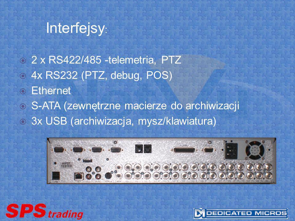 Interfejsy : 2 x RS422/485 -telemetria, PTZ 4x RS232 (PTZ, debug, POS) Ethernet S-ATA (zewnętrzne macierze do archiwizacji 3x USB (archiwizacja, mysz/