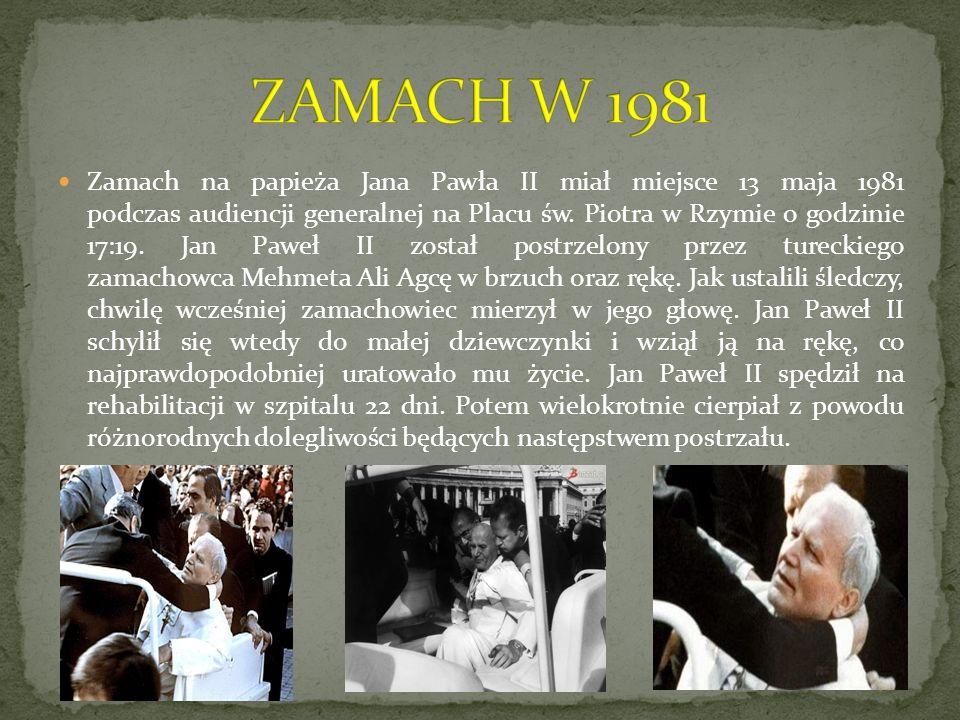 Zamach na papieża Jana Pawła II miał miejsce 13 maja 1981 podczas audiencji generalnej na Placu św. Piotra w Rzymie o godzinie 17:19. Jan Paweł II zos