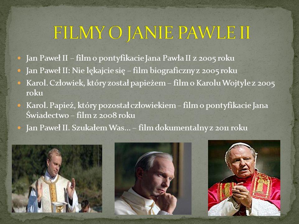 Jan Paweł II – film o pontyfikacie Jana Pawła II z 2005 roku Jan Paweł II: Nie lękajcie się – film biograficzny z 2005 roku Karol. Człowiek, który zos