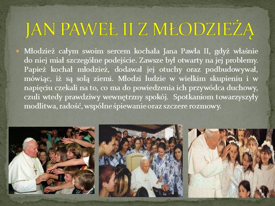 Młodzież całym swoim sercem kochała Jana Pawła II, gdyż właśnie do niej miał szczególne podejście. Zawsze był otwarty na jej problemy. Papież kochał m