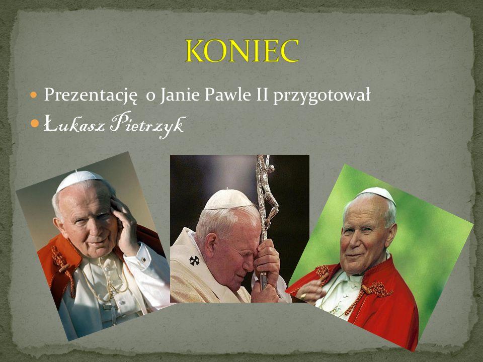 Prezentację o Janie Pawle II przygotował Ł ukasz Pietrzyk