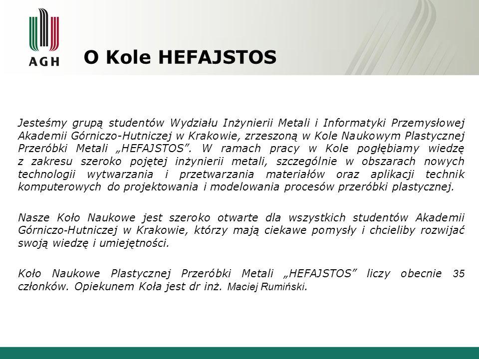 O Kole HEFAJSTOS Jesteśmy grupą studentów Wydziału Inżynierii Metali i Informatyki Przemysłowej Akademii Górniczo-Hutniczej w Krakowie, zrzeszoną w Ko