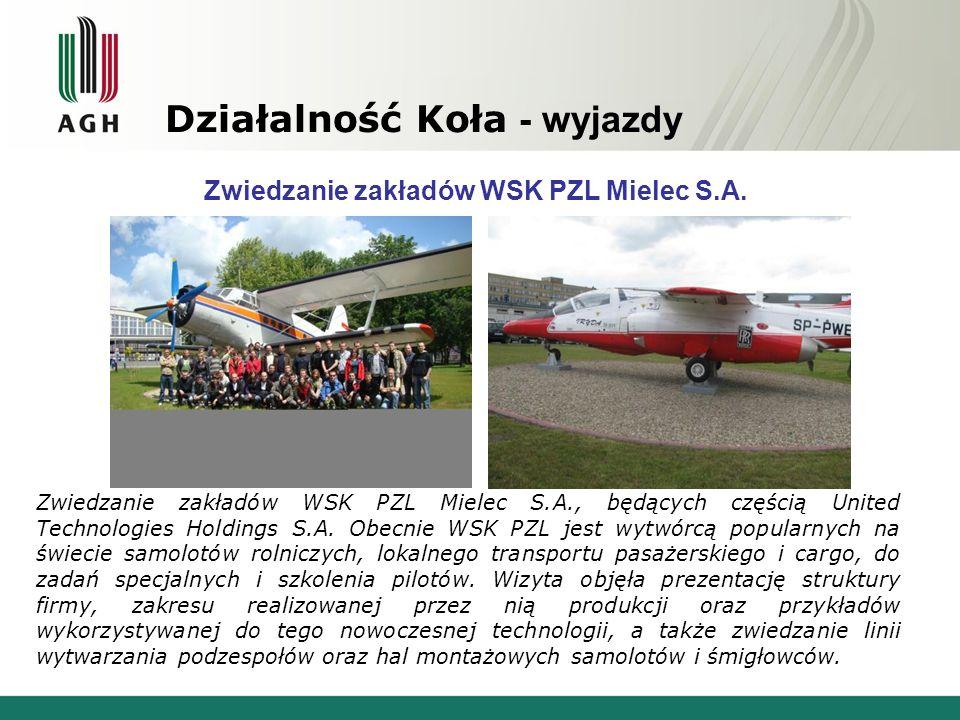 Działalność Koła - wyjazdy Zwiedzanie zakładów WSK PZL Mielec S.A., będących częścią United Technologies Holdings S.A. Obecnie WSK PZL jest wytwórcą p