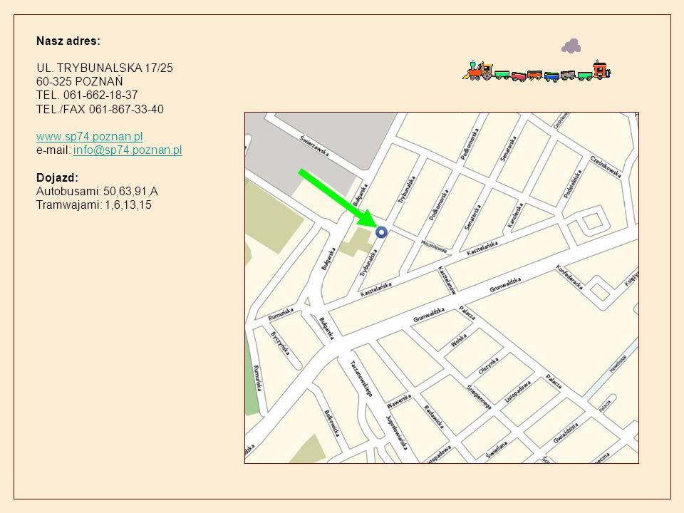 Nasz adres: UL. TRYBUNALSKA 17/25 60-325 POZNAŃ TEL. 061-662-18-37 TEL./FAX 061-867-33-40 www.sp74.poznan.pl e-mail: info@sp74.poznan.pl Dojazd: Autob