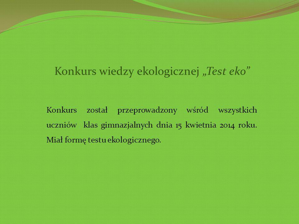 Konkurs wiedzy ekologicznej Test eko Konkurs został przeprowadzony wśród wszystkich uczniów klas gimnazjalnych dnia 15 kwietnia 2014 roku.
