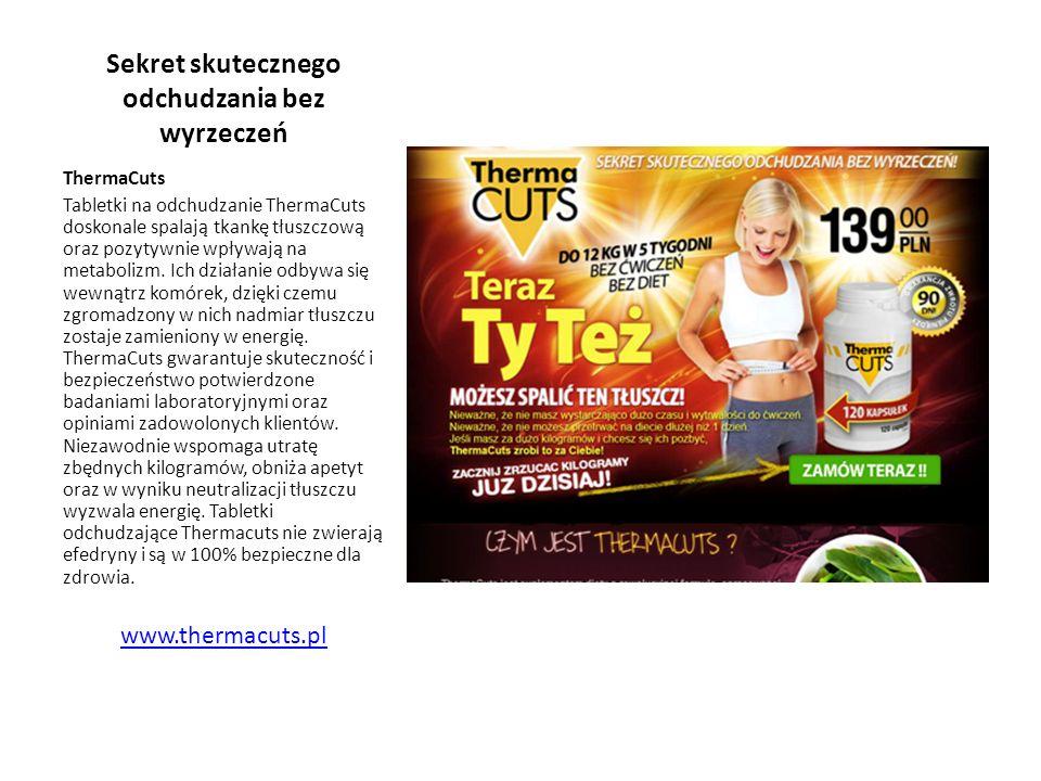 Sekret skutecznego odchudzania bez wyrzeczeń ThermaCuts Tabletki na odchudzanie ThermaCuts doskonale spalają tkankę tłuszczową oraz pozytywnie wpływaj