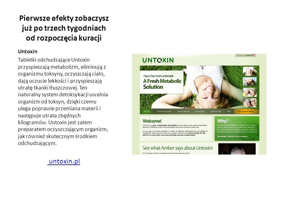 Pierwsze efekty zobaczysz już po trzech tygodniach od rozpoczęcia kuracji Untoxin Tabletki odchudzające Untoxin przyspieszają metabolizm, eliminują z