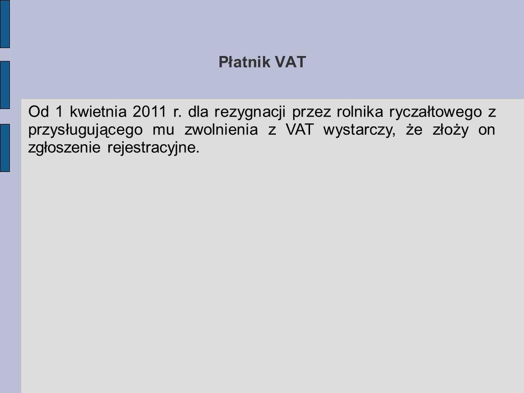 Płatnik VAT Od 1 kwietnia 2011 r. dla rezygnacji przez rolnika ryczałtowego z przysługującego mu zwolnienia z VAT wystarczy, że złoży on zgłoszenie re
