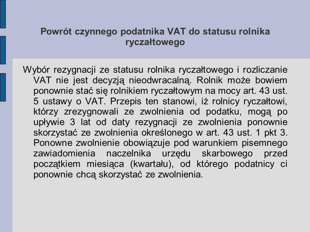 Powrót czynnego podatnika VAT do statusu rolnika ryczałtowego Wybór rezygnacji ze statusu rolnika ryczałtowego i rozliczanie VAT nie jest decyzją nieo