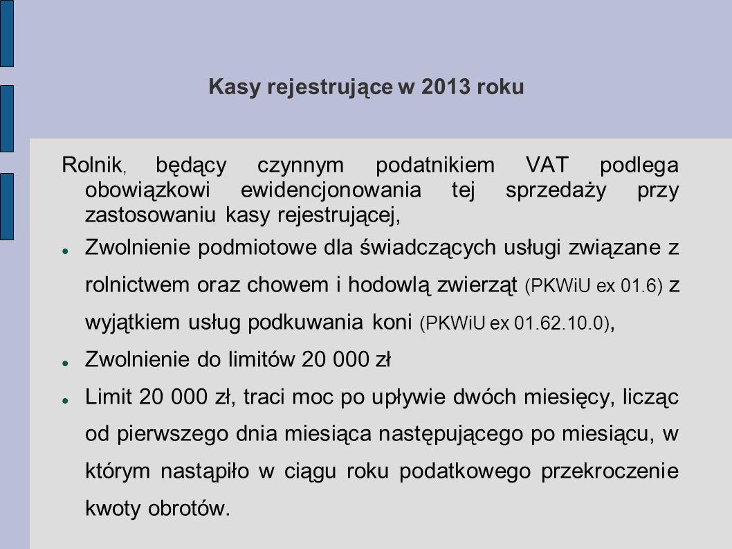 Kasy rejestrujące w 2013 roku Rolnik, będący czynnym podatnikiem VAT podlega obowiązkowi ewidencjonowania tej sprzedaży przy zastosowaniu kasy rejestr