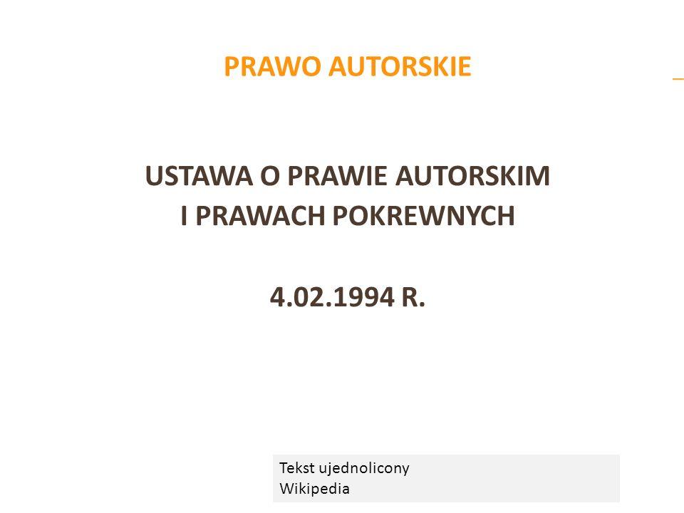 PRAWO AUTORSKIE USTAWA O PRAWIE AUTORSKIM I PRAWACH POKREWNYCH 4.02.1994 R. Tekst ujednolicony Wikipedia