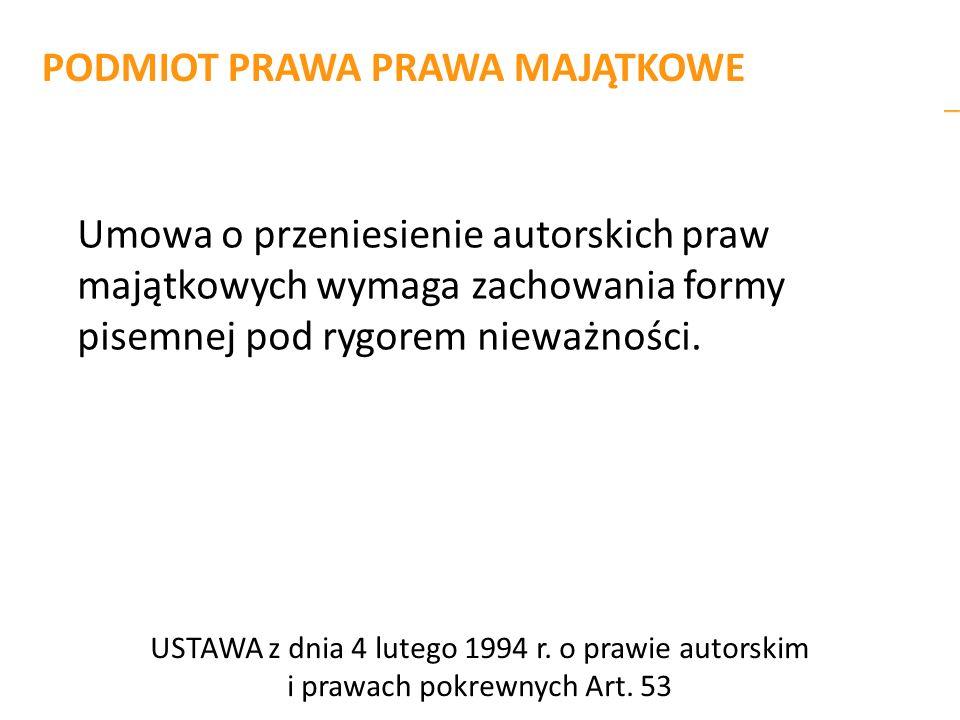 Umowa o przeniesienie autorskich praw majątkowych wymaga zachowania formy pisemnej pod rygorem nieważności. USTAWA z dnia 4 lutego 1994 r. o prawie au