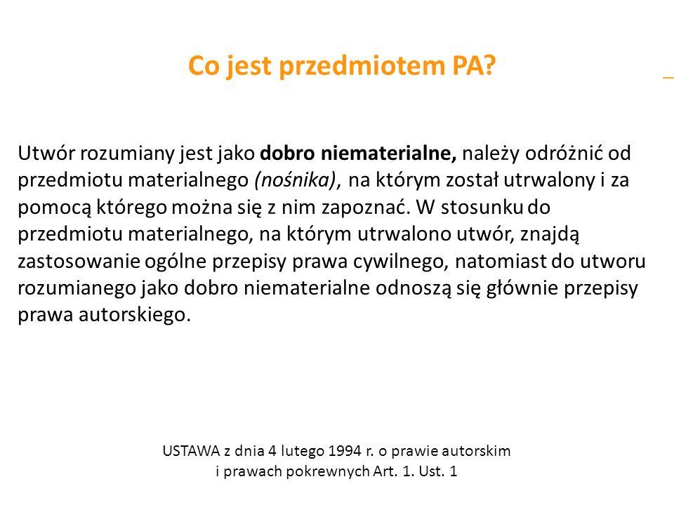 Co jest przedmiotem PA? Utwór rozumiany jest jako dobro niematerialne, należy odróżnić od przedmiotu materialnego (nośnika), na którym został utrwalon
