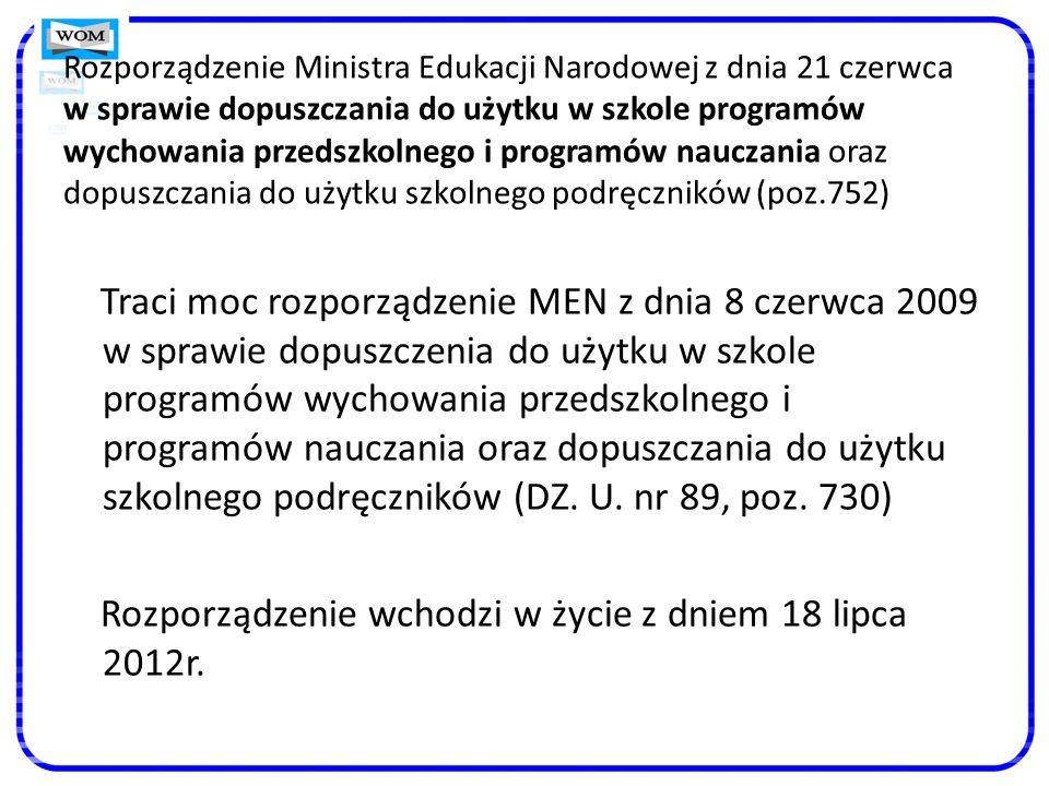 Rozporządzenie Ministra Edukacji Narodowej z dnia 21 czerwca w sprawie dopuszczania do użytku w szkole programów wychowania przedszkolnego i programów nauczania oraz dopuszczania do użytku szkolnego podręczników (poz.752) Traci moc rozporządzenie MEN z dnia 8 czerwca 2009 w sprawie dopuszczenia do użytku w szkole programów wychowania przedszkolnego i programów nauczania oraz dopuszczania do użytku szkolnego podręczników (DZ.