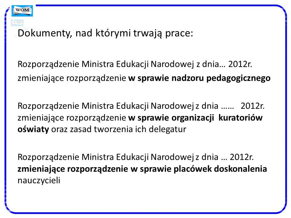 Dokumenty, nad którymi trwają prace: Rozporządzenie Ministra Edukacji Narodowej z dnia… 2012r.