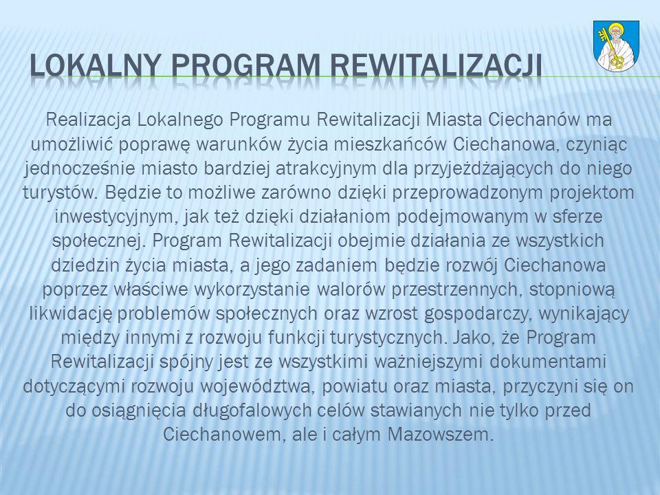 Realizacja Lokalnego Programu Rewitalizacji Miasta Ciechanów ma umożliwić poprawę warunków życia mieszkańców Ciechanowa, czyniąc jednocześnie miasto b